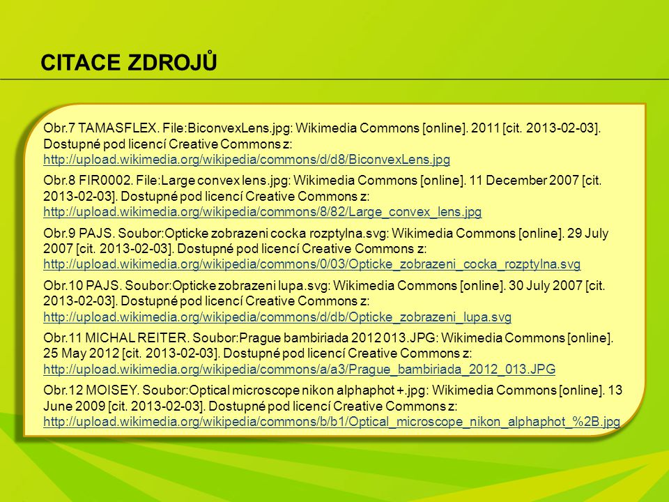 CITACE ZDROJŮ Obr.7 TAMASFLEX. File:BiconvexLens.jpg: Wikimedia Commons [online]. 2011 [cit. 2013-02-03]. Dostupné pod licencí Creative Commons z: